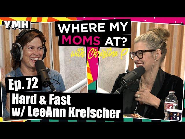 Ep. 72 Hard & Fast w/ LeeAnn Kreischer | Where My Moms At Podcast