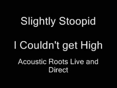 Slightly Stoopid - I Couldn't get High