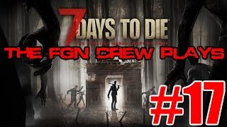 Repeat youtube video The FGN Crew Plays: 7 Days to Die #17 - Air Drop Scramble (PC)
