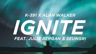 K-391 x Alan Walker - Ignite (Lyrics) feat. Julie Bergan & SeungRi