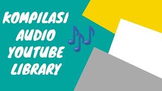 KOMPILASI AUDIO YOUTUBE LIBRARY