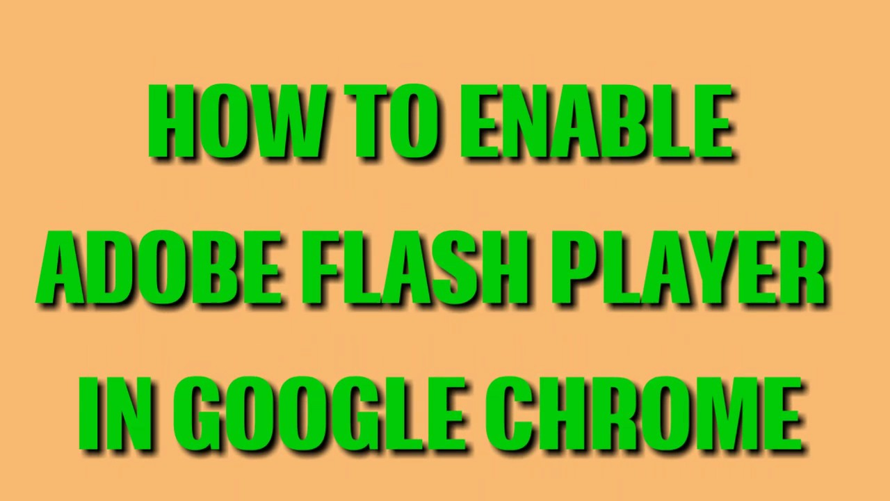 How To Enable Adobe Flash Player In Google Chrome