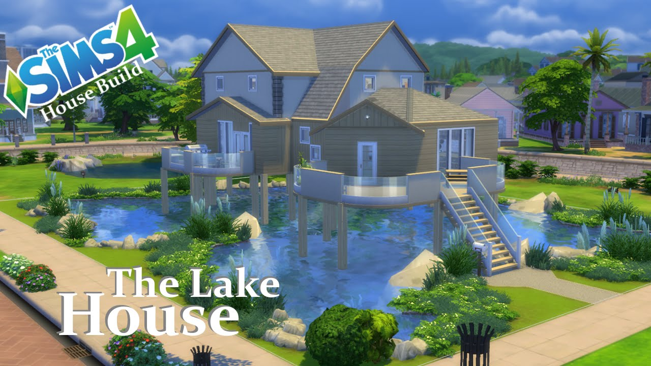 The sims 4 house build the lake house youtube for What is needed to build a house