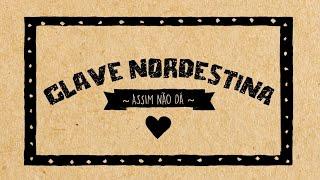 Assim não dá - Clave Nordestina (lyric video)