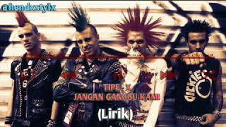 Download Mp3 Tipe - X Jangan Ganggu Kami Lirik  By @hendystylx