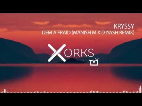 Kryssy - Dem A Fraid (MANISH M X DJYAsh Remix)