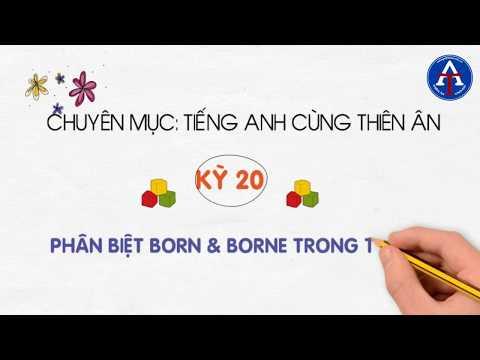 [TIẾNG ANH CÙNG THIÊN ÂN] - Kỳ 22: Phân Biệt Born & Borne Trong Tiếng Anh