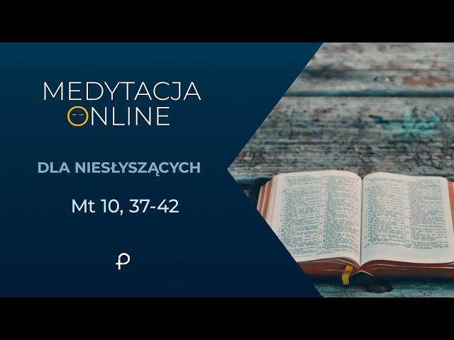 Medytacja Pisma Świętego [#Mt 10, 37-42] 28.06.2020 - dla niesłyszących (j. migowy)