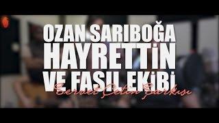 Hayrettin ve Fasıl Ekibi - Servet çetin Şarkısı (ft. Ozan Sarıboğa)