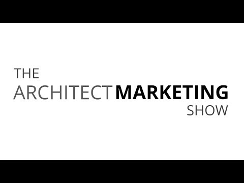 The Architect Marketing Show: Episode 1 All About Marketing For Architects