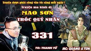 Mao Sơn Tróc Quỷ Nhân [ Tập 331 ] Bí Mật Thông Linh Pháp Ấn - Truyện ma pháp sư- Quàng A Tũn