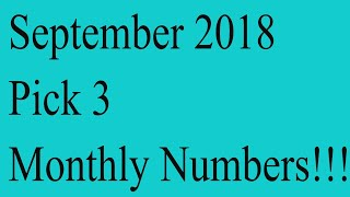 September 2018 Pick 3 Monthly numbers!!!