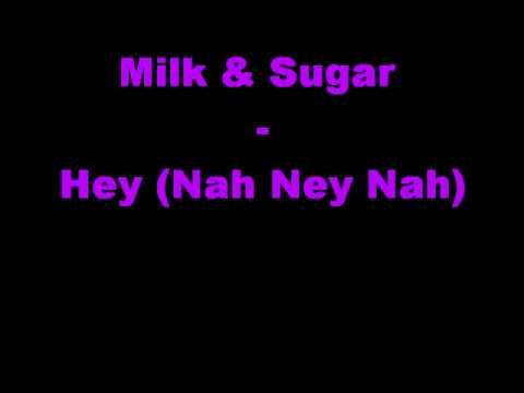Milk & Sugar - Hey (Nah Neh Nah) Lyrics in Description