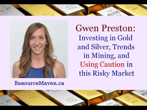 Gwen Preston: Investing in Gold & Silver, Trends in Mining, & Using Caution in This Risky Market
