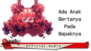 GIGI - Ada Anak Bertanya Pada Bapaknya (Official Audio)