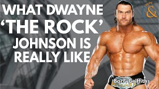 What Dwayne 'The Rock' Johnson is Really Like with Barri Griffiths
