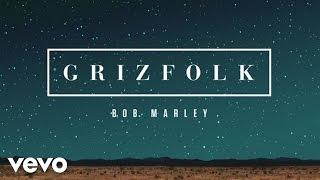 Grizfolk - Bob Marley (Audio)