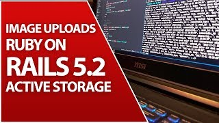 Active Storage For Image Uploads | Ruby on Rails 5.2 Tutorial