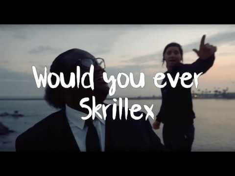 Skrillex & Poo Bear - Would You Ever (Lyrics)
