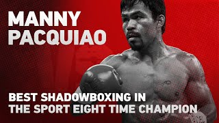 Best shadowboxing in the sport eight time champion Manny pacquiao