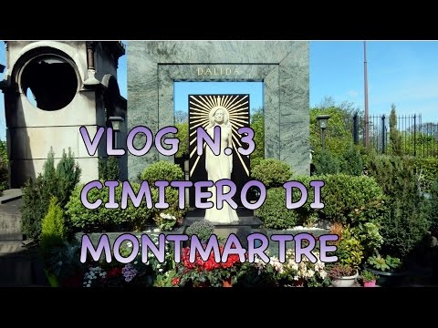VLOG PARIGI 3 CIMITERO DI MONTMARTRE