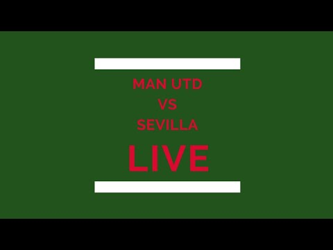 Watch man utd vs sevilla - live football match, goal highlights & analysis