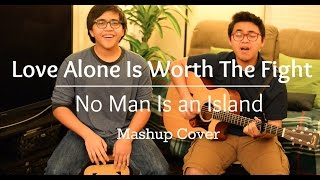 Love Alone Is Worth The Fight & No Man Is an Island - Mashup Cover