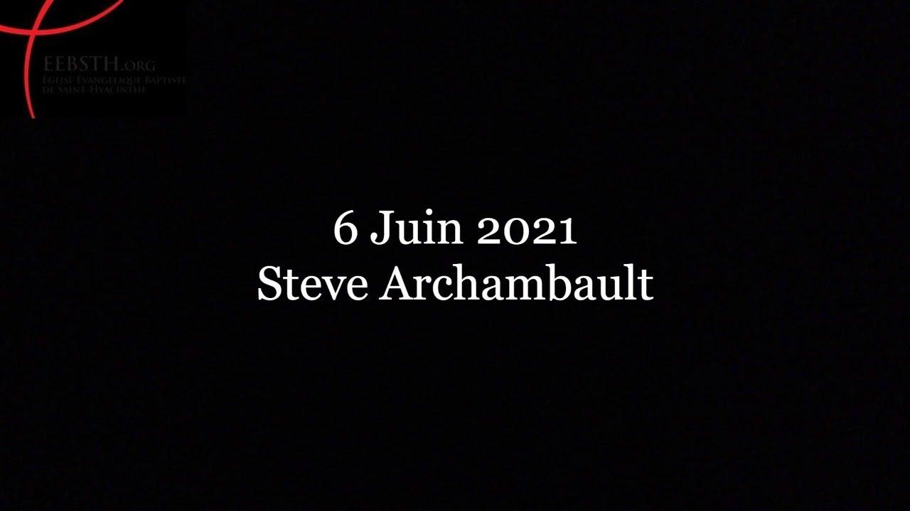 6 Juin 2021 - Steve Archambault