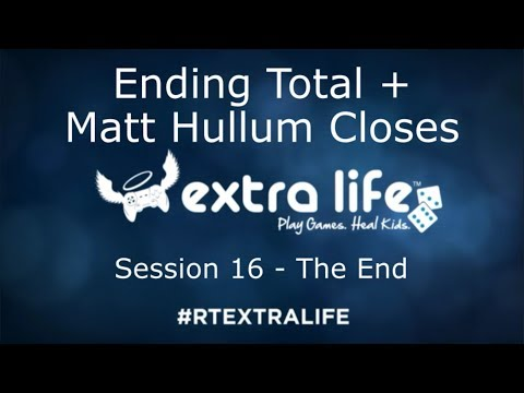 RT Extra Life 2017 - Final Total & Matt Hullum Closes