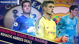KOVACIC CHELSEA MOVE AGREED! || COURTOIS SIGNS FOR MADRID! || Chelsea Transfer Daily