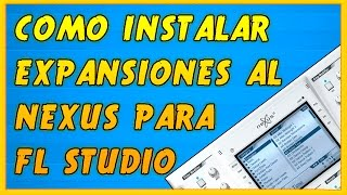 Como Instalar Expansiones Para Nexus 2 Fl Studio 9,10,11 (2015)