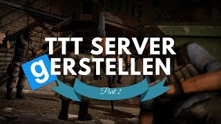 TTT SERVER ERSTELLEN ★ Part 2: Addons & Maps hinzufügen - Tutorial
