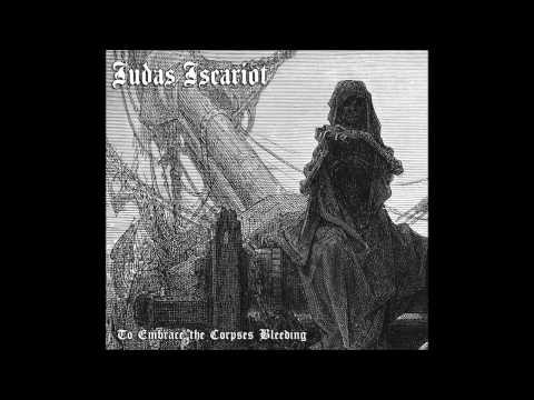 Judas Iscariot - To Embrace the Corpses Bleeding (Full Album)