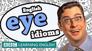 Eye Idioms - BBC Learning English (The Teacher)