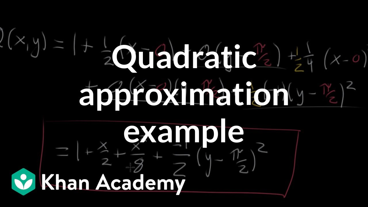 Quadratic approximation example (video) | Khan Academy
