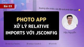 Redux project: 03 - Xử lý relative imports với jsconfig 😍