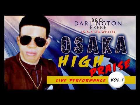 Bro. Darlington Ebere - Osaka High Praise ( Vol 1) - 2018 Christian Music | Nigerian Gospel Songs😍