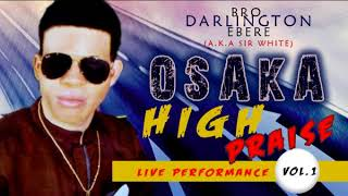 Bro. Darlington Ebere - Osaka High Praise ( Vol 1) - 2018 Christian Music | Nigerian Gospel Songs😍