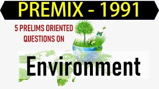 Pre-Mix 19-91 - Environment Specific 5 Questions for UPSC || IAS || Prelims 2019