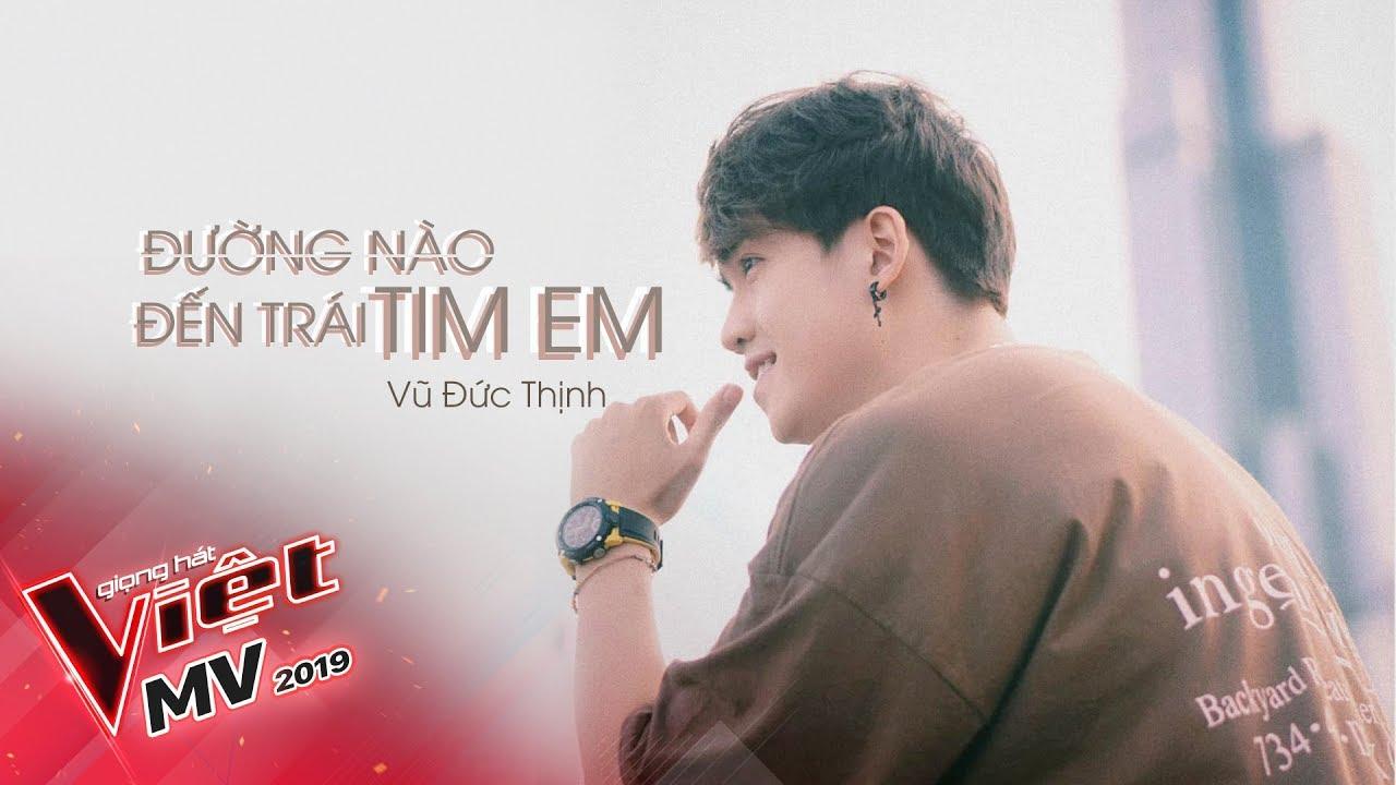 ĐƯỜNG NÀO ĐẾN TRÁI TIM EM - VŨ ĐỨC THỊNH | MV Cover | Team Hồ Hoài Anh - Giọng Hát Việt 2019