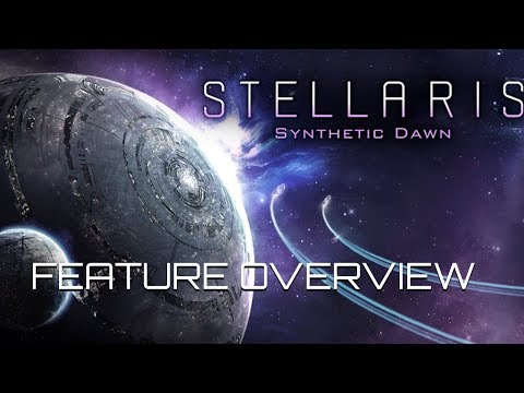 Stellaris - Synthetic Dawn Feature Hands-on Overview