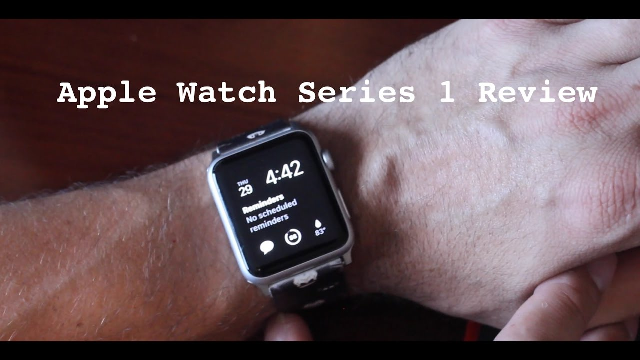 Apple Watch Series 1 Real World Review Youtube