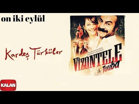 Kardeş Türküler - On İki Eylül [ Vizontele Tuuba © 2004 Kalan Müzik ]