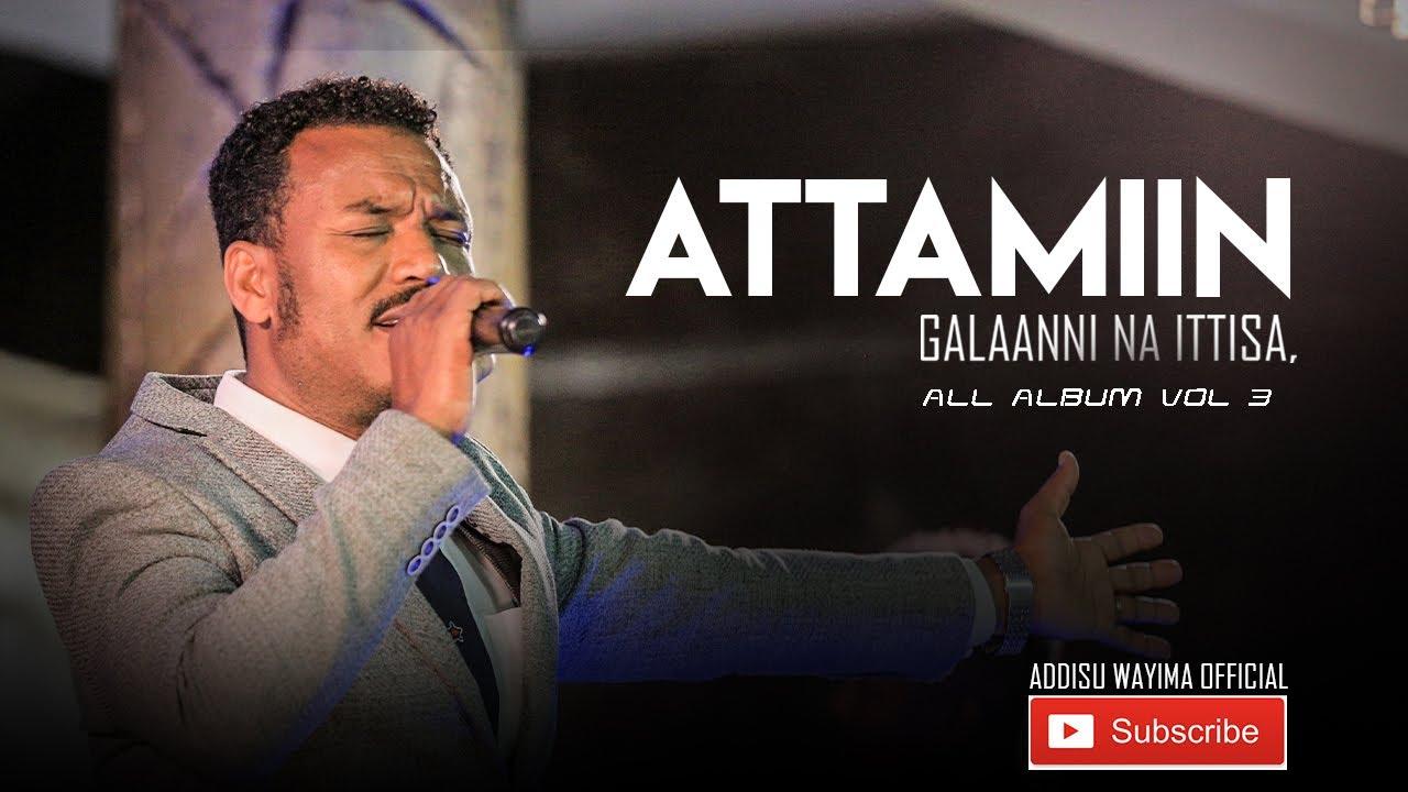 Download Addisu Wayima | Attamiin Galaanni Na Ittisa | ( Official Audio ) All  Album Vol 3