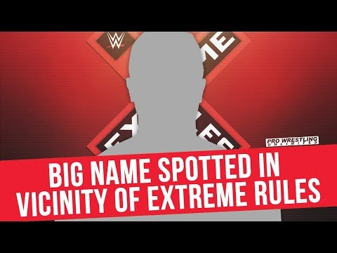 Big Name Spotted In Vicinity Of Extreme Rules
