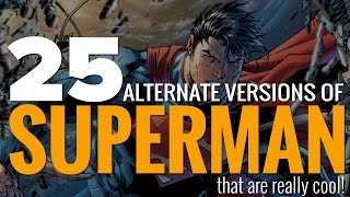 25 Alternate Versions Of Superman That Are Bizarrely Cool