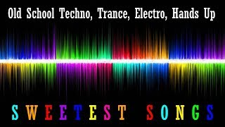 !SWEET! [Old School Techno, Trance, Electro, Hands Up] Mix 2018