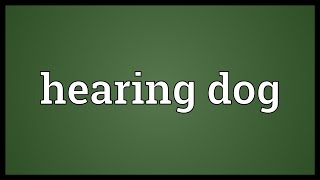 Hearing dog Meaning