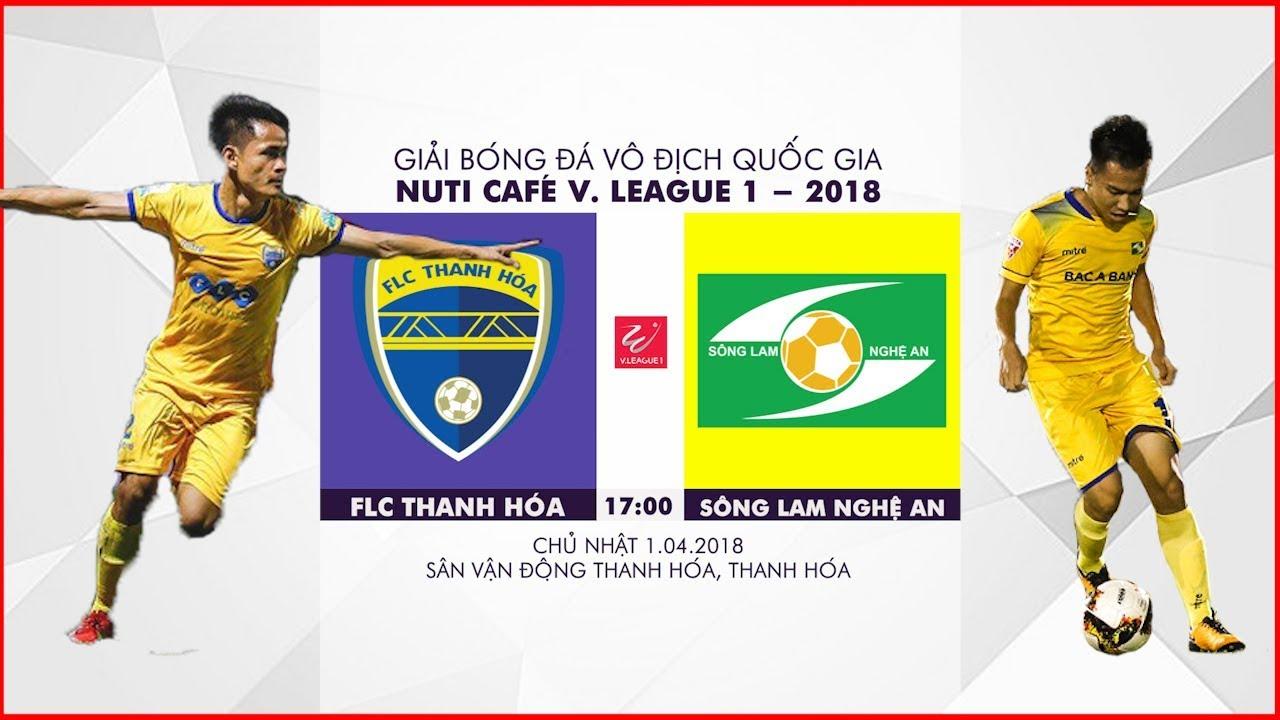 FULL   FLC Thanh Hóa vs Sông Lam Nghệ An   Vòng 4 Nuti Cafe V.League 2018 -  YouTube