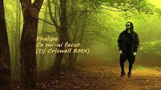 Phelipe - Ce mi-ai facut (Dj Criswell RMX)